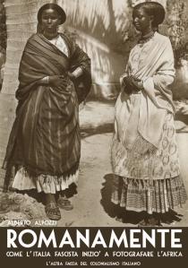 romanamente – come l_italia fascista iniziò a fotografare l'africa