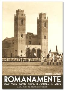 Cover_Romanamente – Come l'Italia fascista erigeva le cattedrali in Africa