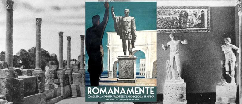 Romanamente 10 – Come l'Italia fascista valorizzo' l'archeologia in Africa2